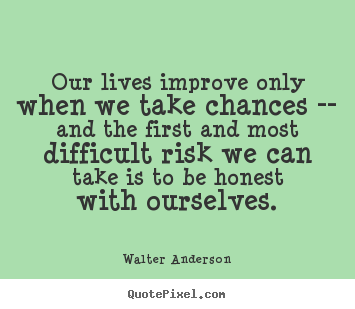 Walter Anderson picture quote - Our lives improve only when we take chances -- and the first.. - Inspirational quotes