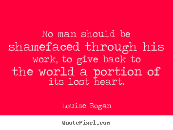 Inspirational quote - No man should be shamefaced through his work, to..