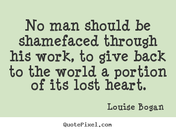 Quotes about inspirational - No man should be shamefaced through his work,..