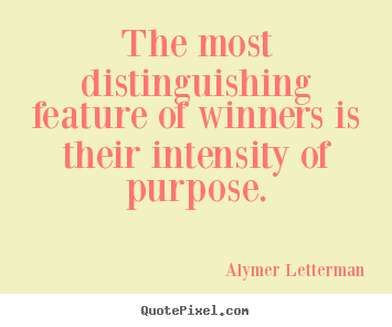 Inspirational quote - The most distinguishing feature of winners is their intensity of..