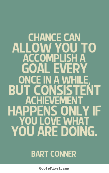 Create your own picture quotes about inspirational - Chance can allow you to accomplish a goal every once in..