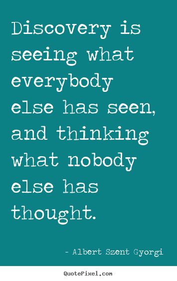Albert Szent Gyorgi picture quote - Discovery is seeing what everybody else has seen, and thinking.. - Inspirational quote