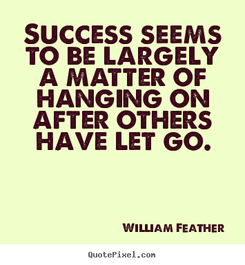 William Feather picture quotes - Success seems to be largely a matter of hanging on.. - Inspirational quotes