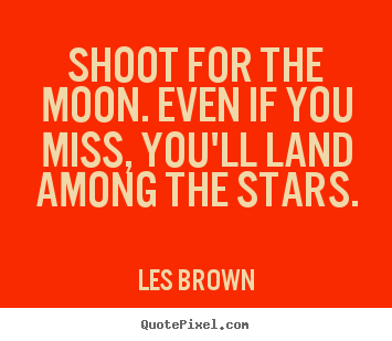 Quotes about inspirational - Shoot for the moon. even if you miss, you'll land among..