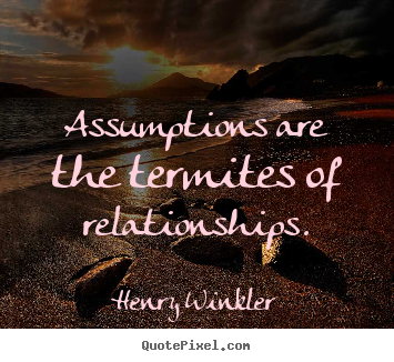 Make poster quotes about inspirational - Assumptions are the termites of relationships.