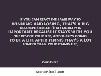 Quote about inspirational - If you can react the same way to winning and losing, that's a..