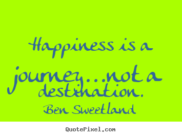Create image quotes about inspirational - Happiness is a journey...not a destination.