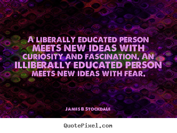 Create picture quotes about inspirational - A liberally educated person meets new ideas..