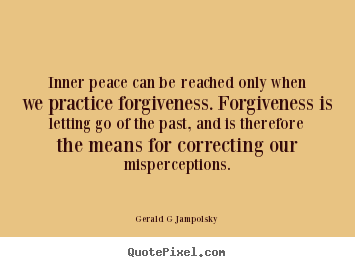 Create your own picture quotes about inspirational - Inner peace can be reached only when we practice forgiveness...