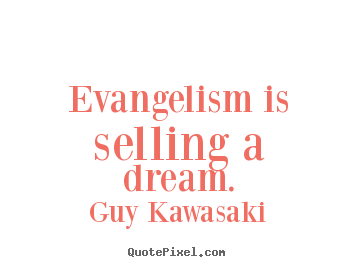 Quotes about inspirational - Evangelism is selling a dream.