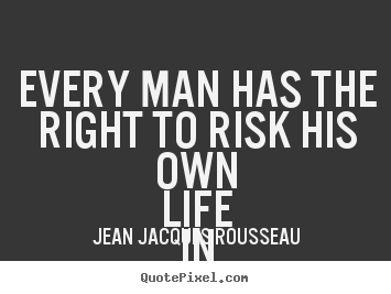 Create graphic picture quote about inspirational - Every man has the right to risk his own life..