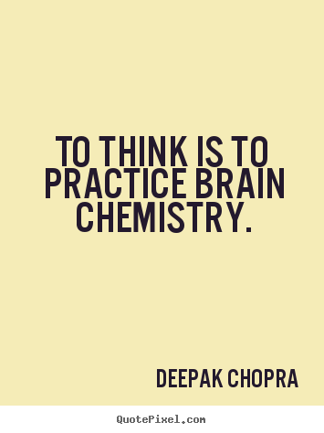 Create your own picture quotes about inspirational - To think is to practice brain chemistry.