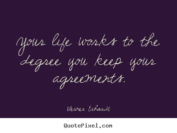 Your life works to the degree you keep your agreements. Werner Erhardt famous inspirational quote