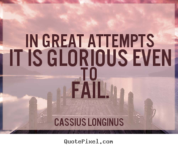 Create custom photo quotes about inspirational - In great attempts it is glorious even to fail.