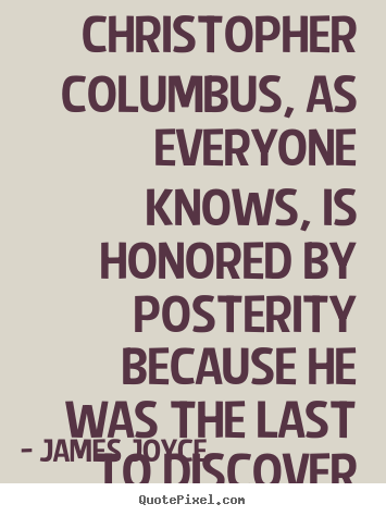 James Joyce picture quotes - Christopher columbus, as everyone knows, is honored by posterity because.. - Inspirational quotes