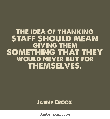 Create image quotes about inspirational - The idea of thanking staff should mean giving them something..