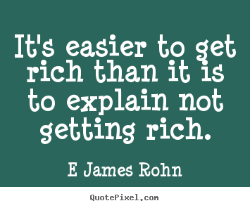 Design custom picture quotes about inspirational - It's easier to get rich than it is to explain not getting rich.