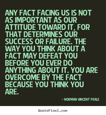 Any fact facing us is not as important as our.. Norman Vincent Peale good inspirational quote