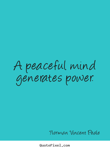 Quotes about inspirational - A peaceful mind generates power.