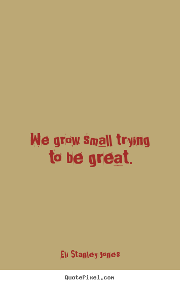 Small Life Quote Entrancing Customize Picture Quote About Inspirational  We Grow Small Trying