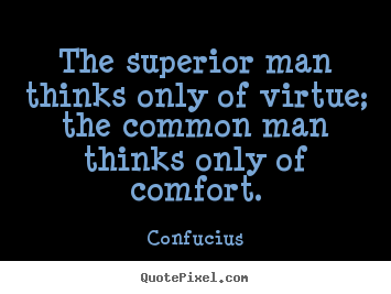 Quotes about inspirational - The superior man thinks only of virtue; the common..