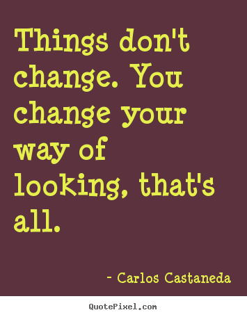 Design custom poster quote about inspirational - Things don't change. you change your way of looking,..
