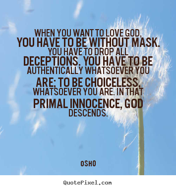 How to make picture quotes about inspirational - When you want to love god, you have to be without mask. you have..