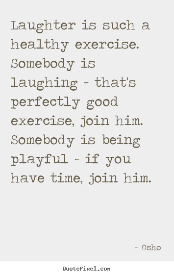 Create graphic poster quote about inspirational - Laughter is such a healthy exercise. somebody is laughing -..