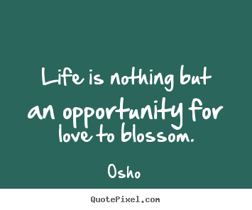 Quotes about inspirational - Life is nothing but an opportunity for love to..