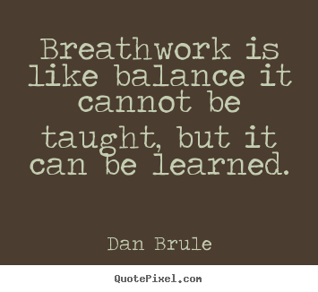 Inspirational quotes - Breathwork is like balance it cannot be taught,..