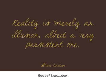 Albert Einstein Famous Inspirational. Albert Einstein Picture Quotes    Reality Is Merely An Illusion, Albeit A Very.