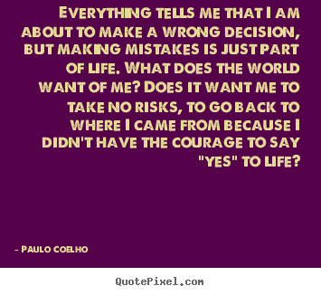Everything tells me that i am about to make.. Paulo Coelho great inspirational quote