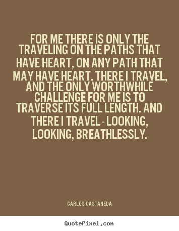 Design picture quotes about inspirational - For me there is only the traveling on the..