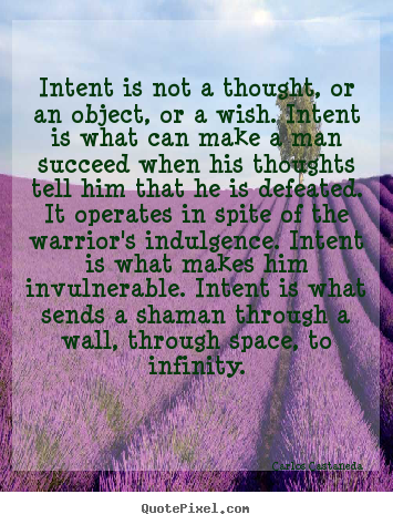 Intent is not a thought, or an object, or a.. Carlos Castaneda good inspirational quotes