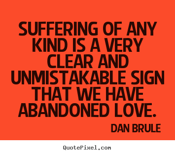 Inspirational quote - Suffering of any kind is a very clear and unmistakable sign..