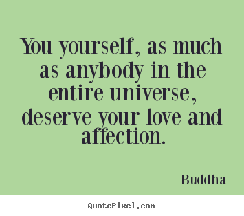 You yourself, as much as anybody in the entire.. Buddha  inspirational quotes