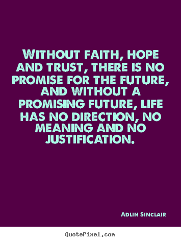 Quotes about inspirational - Without faith, hope and trust, there is no promise for the future, and..