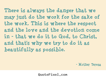Quote about inspirational - There is always the danger that we may just do the work for the..