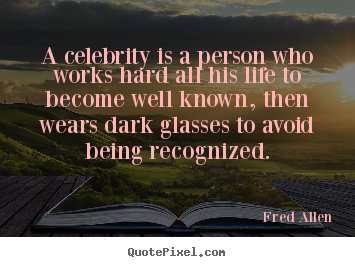 Inspirational quotes - A celebrity is a person who works hard all his life..