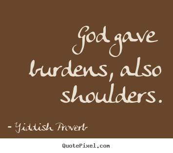 Quotes about inspirational - God gave burdens, also shoulders.