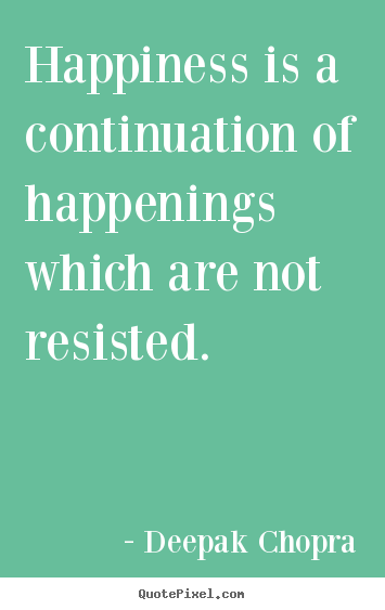 Quote about inspirational - Happiness is a continuation of happenings which..