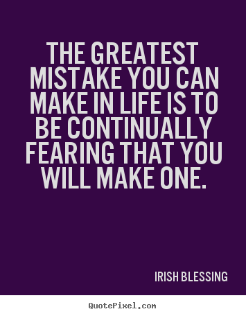 Awesome Irish Blessing Poster Quotes   The Greatest Mistake You Can Make In Life Is  To Be
