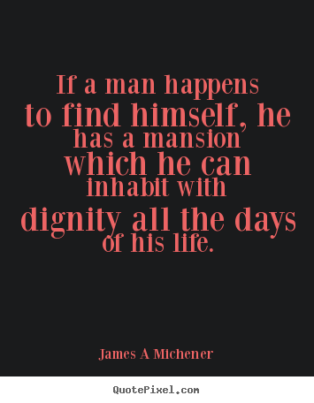 Quote about inspirational - If a man happens to find himself, he has a mansion..
