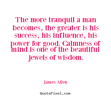 Quotes about inspirational - The more tranquil a man becomes, the greater is his..