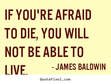 Create custom picture quotes about inspirational - If you're afraid to die, you will not be able..