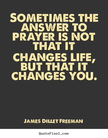 James dillet freeman quotes quotepixel james dillet freeman picture quotes sometimes the answer to prayer is not that it changes thecheapjerseys Choice Image
