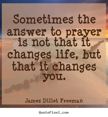 James Dillet Freeman photo sayings - Sometimes the answer to prayer is not that.. - Inspirational quotes