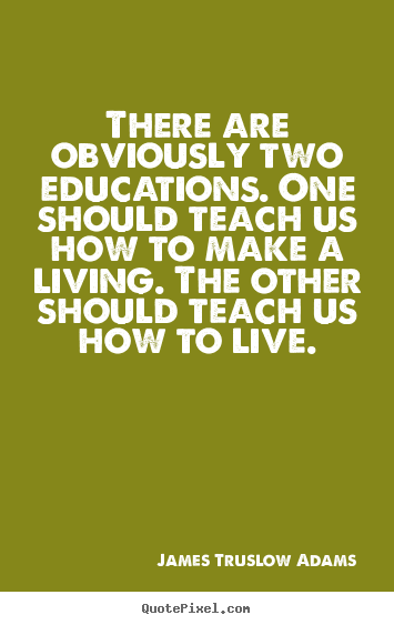 Quote about inspirational - There are obviously two educations. one should..