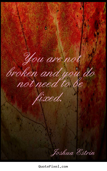 Make picture quotes about inspirational - You are not broken and you do not need to..