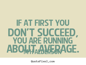 Design image quotes about inspirational - If at first you don't succeed, you are running..